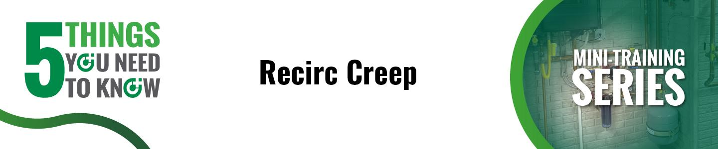 5 Things You Need to Know About Recirc Creep