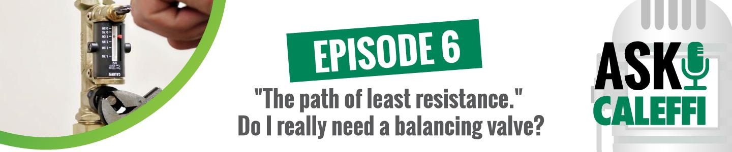"""""""The path of least resistance."""" Do I really need a balancing valve?"""