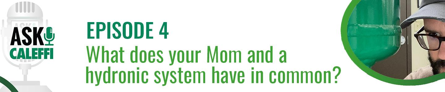 What does your Mom and a hydronic system have in common?