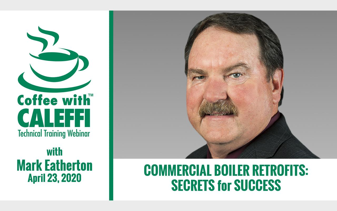 Coffee with Caleffi™:  Commercial Boiler Retrofits - Secrets for Success