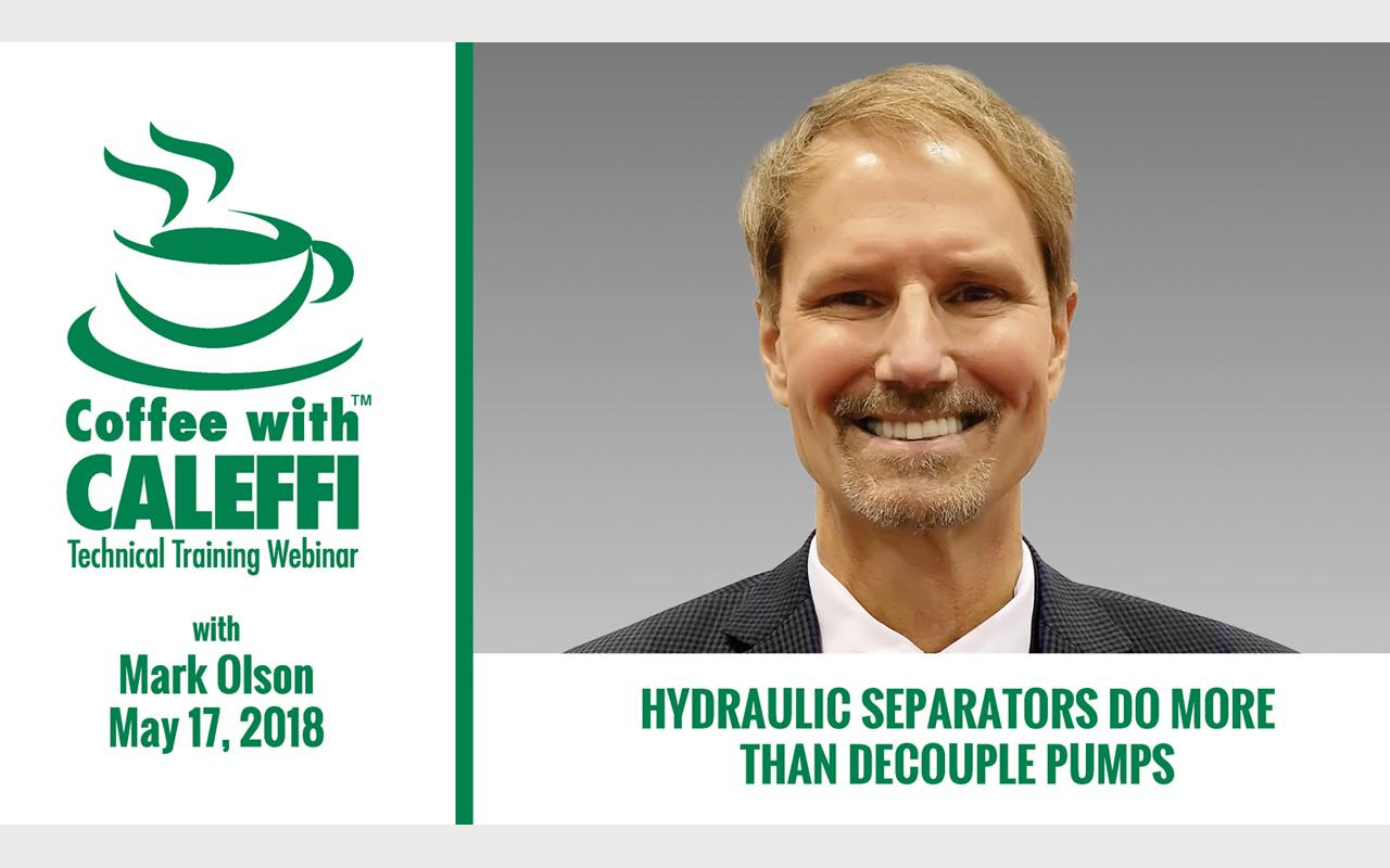 Coffee with Caleffi™:  Hydraulic Separators Do More Than Decouple Pumps