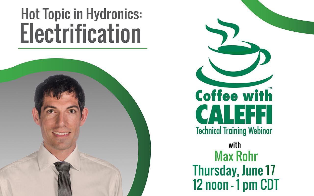Coffee with Caleffi™ - Hot Topic in Hydronics:  Electrification