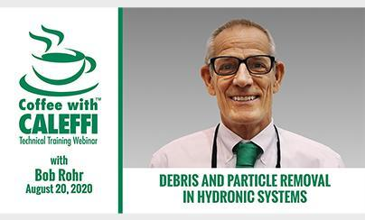 Coffee with Caleffi™:  Debris and Particle Removal in Hydronic Systems