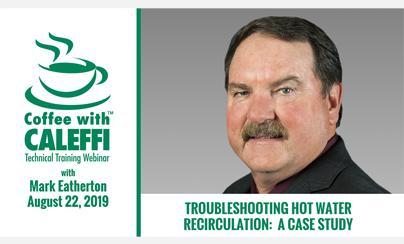 Coffee with Caleffi™:  Troubleshooting Hot Water Recirculation - A Case Study