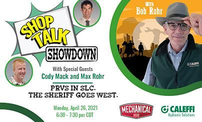 "Shop Talk Showdown with Bob ""Hot Rod"" Rohr:  PRVs in SLC.  The Sheriff Goes West."